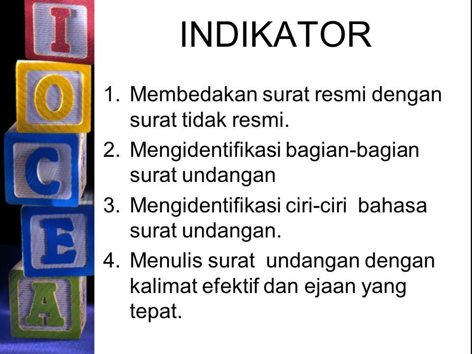 INDIKATOR 1.Membedakan surat resmi dengan surat tidak resmi. 2.Mengidentifikasi bagian-bagian surat undangan 3.Mengidentifikasi ciri-ciri bahasa surat