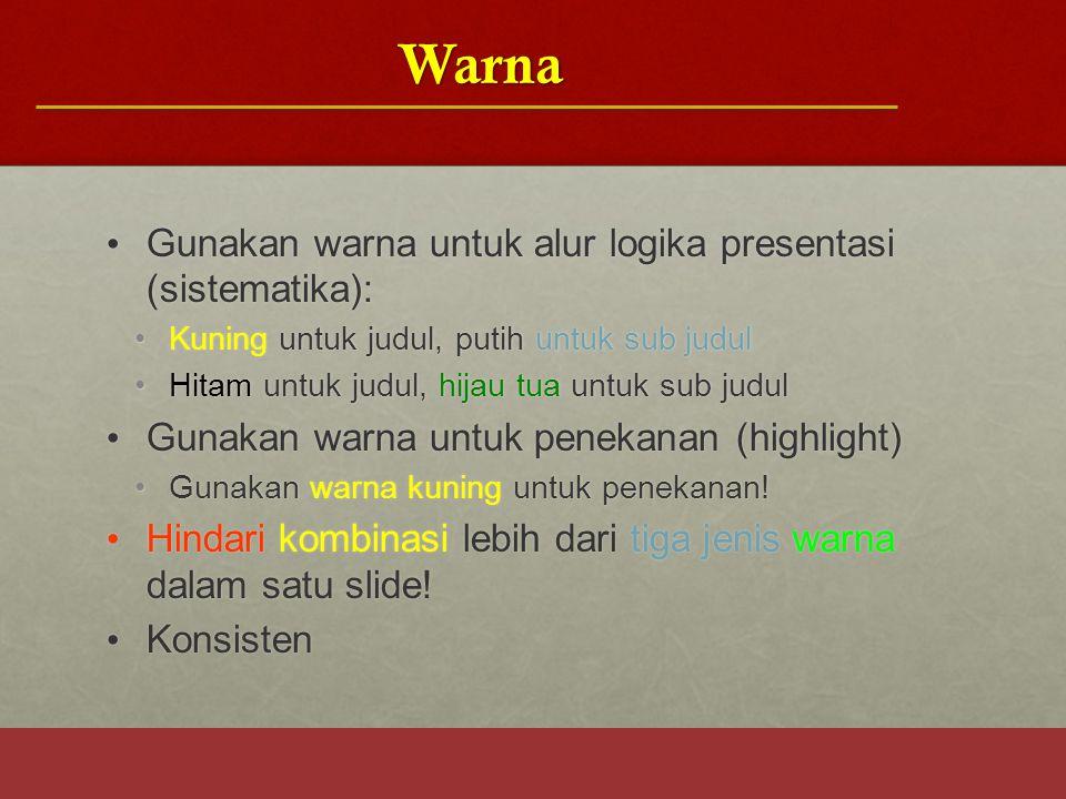 Warna Gunakan warna untuk alur logika presentasi (sistematika): Gunakan warna untuk alur logika presentasi (sistematika): Kuning untuk judul, putih un