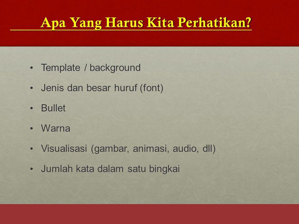 Apa Yang Harus Kita Perhatikan? Template / background Template / background Jenis dan besar huruf (font) Jenis dan besar huruf (font) Bullet Bullet Wa
