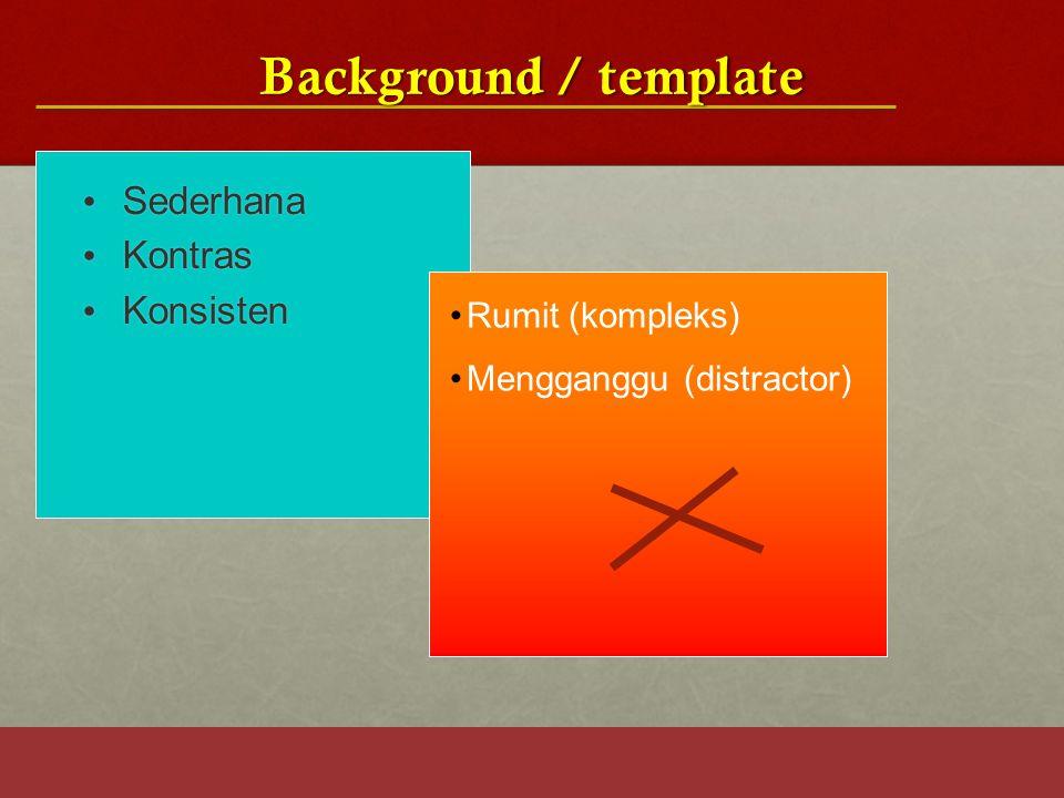 Background / template Sederhana Sederhana Kontras Kontras Konsisten Konsisten Rumit (kompleks) Mengganggu (distractor)