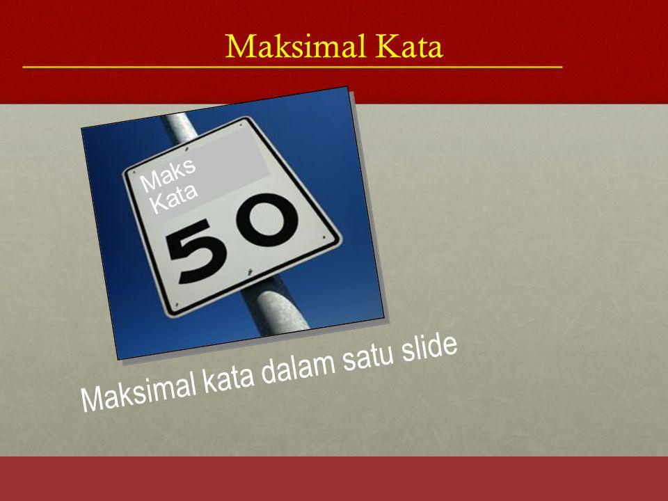 Maksimal kata dalam satu slide Maks Kata Maksimal Kata