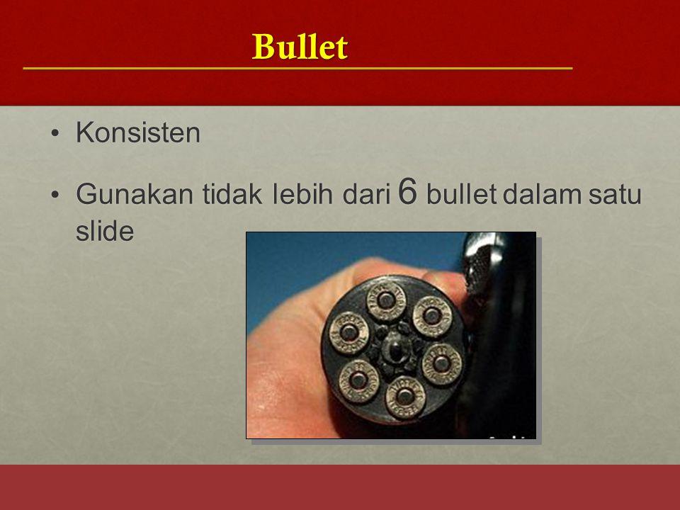 Bullet Konsisten Konsisten Gunakan tidak lebih dari 6 bullet dalam satu slide Gunakan tidak lebih dari 6 bullet dalam satu slide