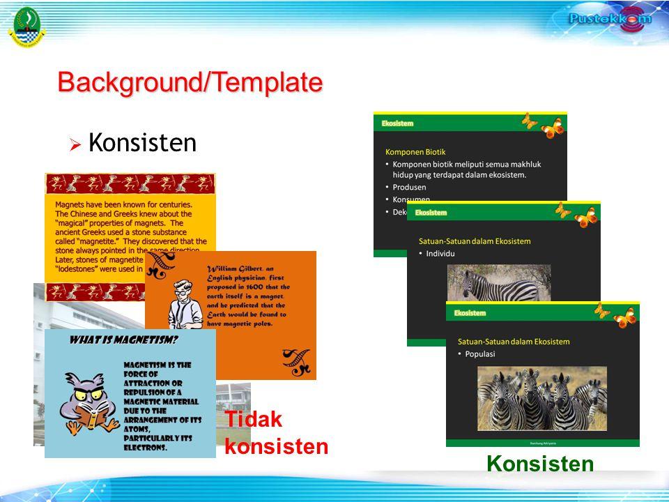  Konsisten Background/Template Tidak konsisten Konsisten
