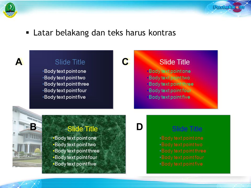  Latar belakang dan teks harus kontras Slide Title Body text point one Body text point two Body text point three Body text point four Body text point