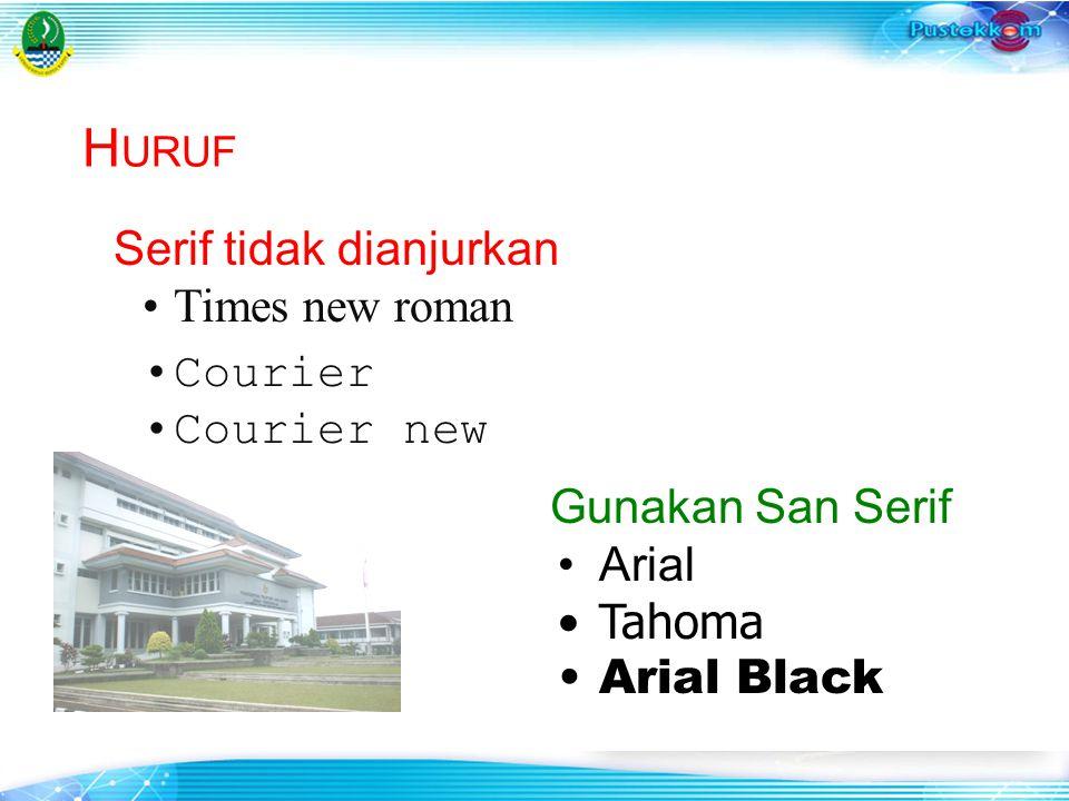 Serif tidak dianjurkan Times new roman Courier Courier new Gunakan San Serif Arial Tahoma Arial Black H URUF