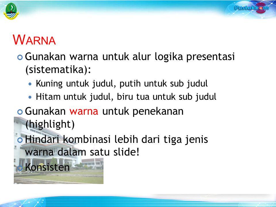 Gunakan warna untuk alur logika presentasi (sistematika): Kuning untuk judul, putih untuk sub judul Hitam untuk judul, biru tua untuk sub judul Gunaka