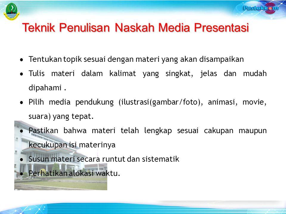 Teknik Penulisan Naskah Media Presentasi  Tentukan topik sesuai dengan materi yang akan disampaikan  Tulis materi dalam kalimat yang singkat, jelas dan mudah dipahami.