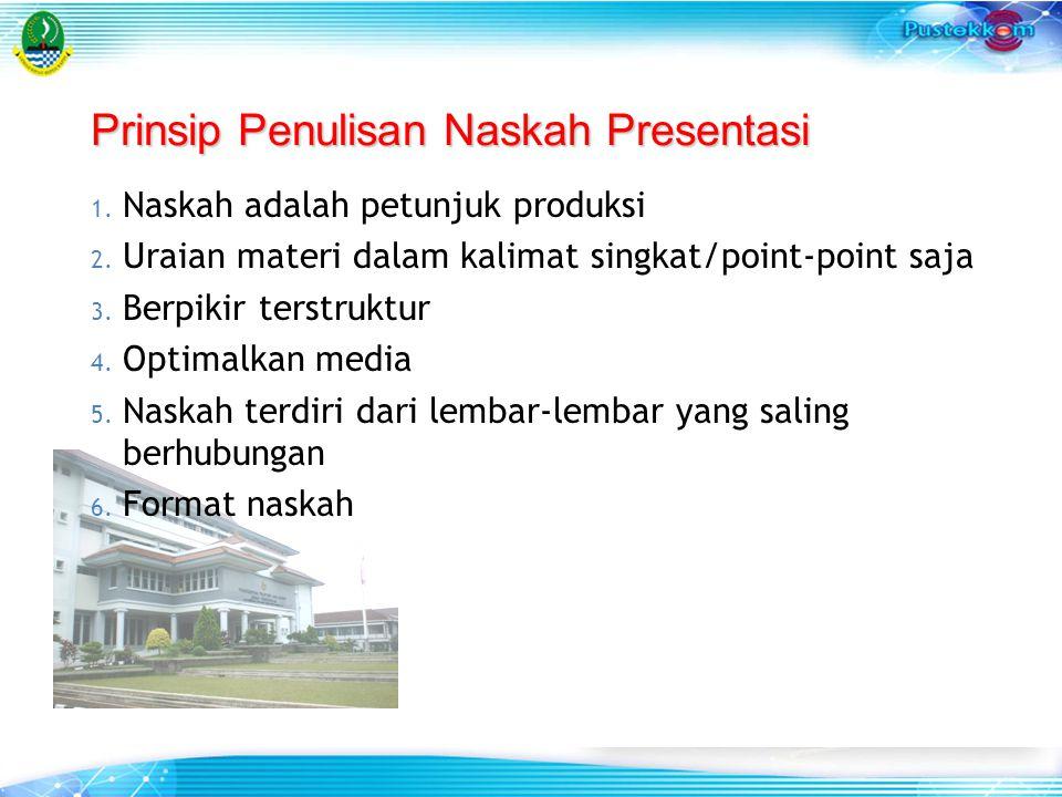 Prinsip Penulisan Naskah Presentasi 1. Naskah adalah petunjuk produksi 2. Uraian materi dalam kalimat singkat/point-point saja 3. Berpikir terstruktur
