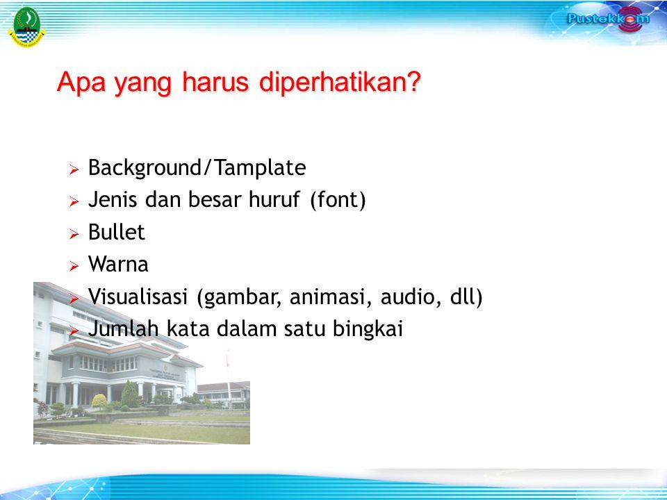  Background/Tamplate  Jenis dan besar huruf (font)  Bullet  Warna  Visualisasi (gambar, animasi, audio, dll)  Jumlah kata dalam satu bingkai Apa