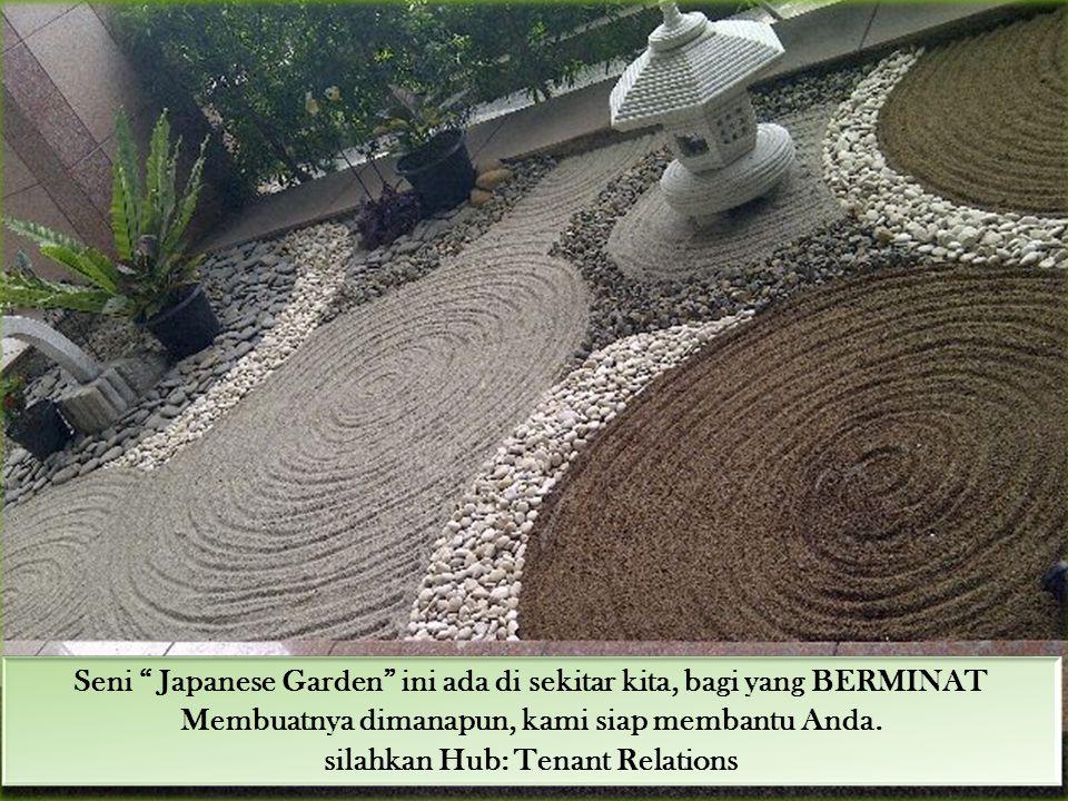 """Seni """" Japanese Garden"""" ini ada di sekitar kita, bagi yang BERMINAT Membuatnya dimanapun, kami siap membantu Anda. silahkan Hub: Tenant Relations"""