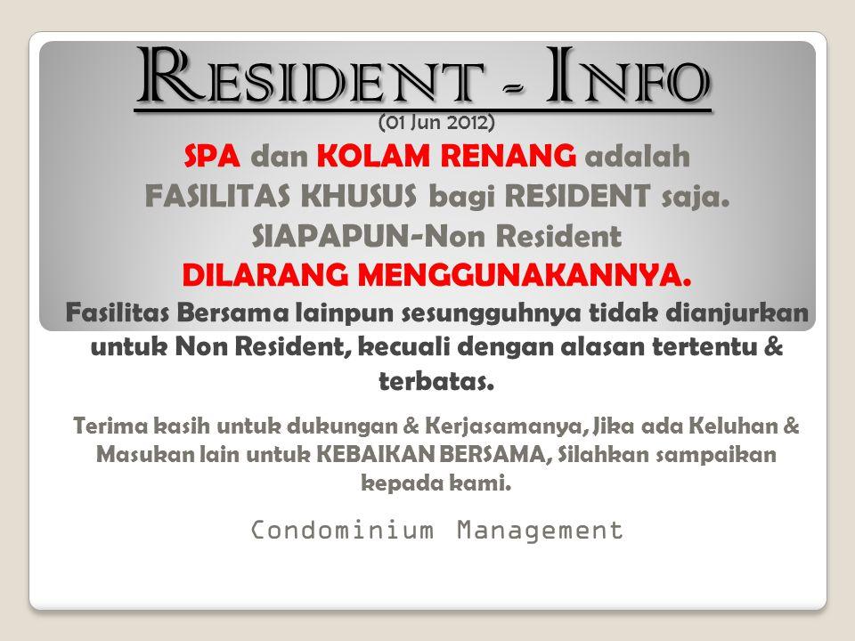 (01 Jun 2012) SPA dan KOLAM RENANG adalah FASILITAS KHUSUS bagi RESIDENT saja. SIAPAPUN-Non Resident DILARANG MENGGUNAKANNYA. Fasilitas Bersama lainpu