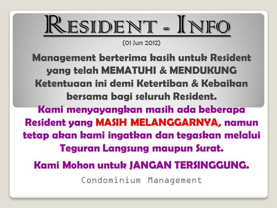 (01 Jun 2012) Management berterima kasih untuk Resident yang telah MEMATUHI & MENDUKUNG Ketentuaan ini demi Ketertiban & Kebaikan bersama bagi seluruh