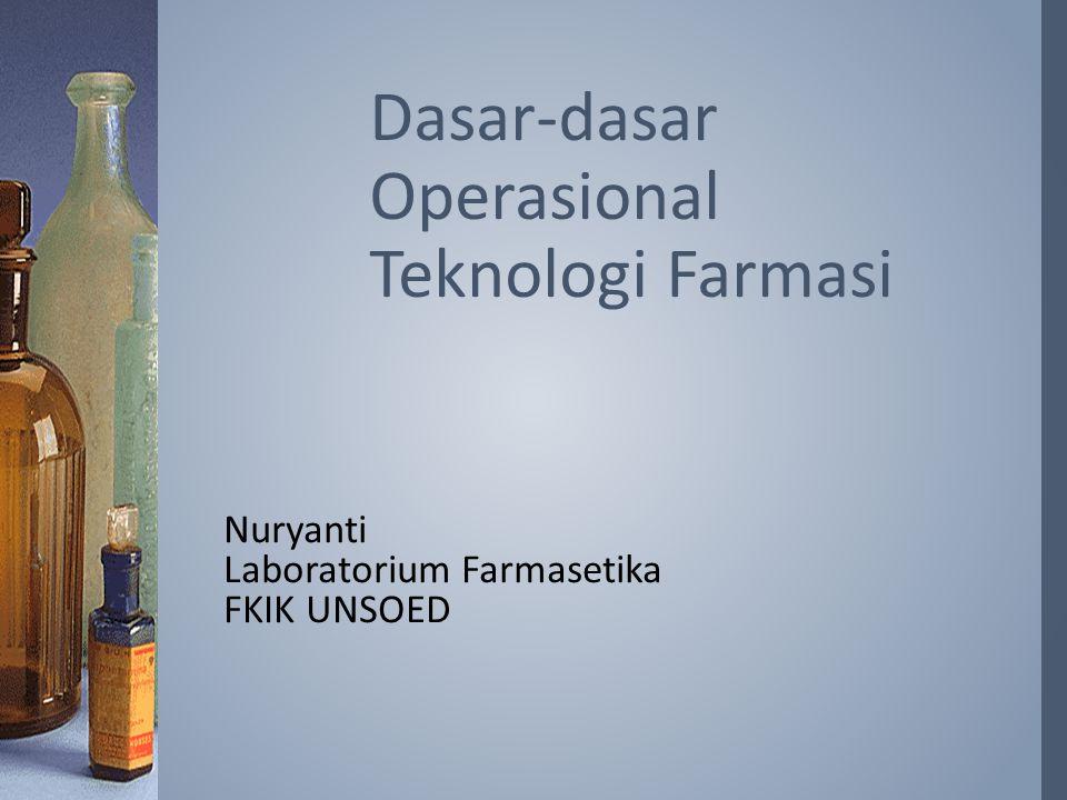 Nuryanti Laboratorium Farmasetika FKIK UNSOED Dasar-dasar Operasional Teknologi Farmasi