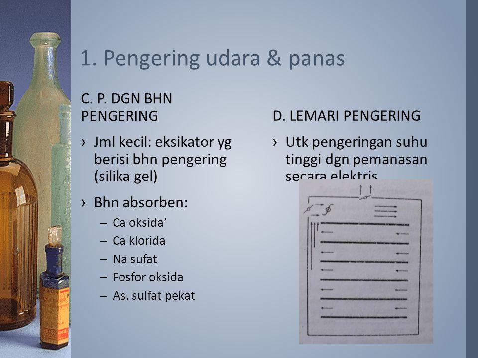 ›Utk pengeringan suhu tinggi dgn pemanasan secara elektris D. LEMARI PENGERING ›Jml kecil: eksikator yg berisi bhn pengering (silika gel) ›Bhn absorbe