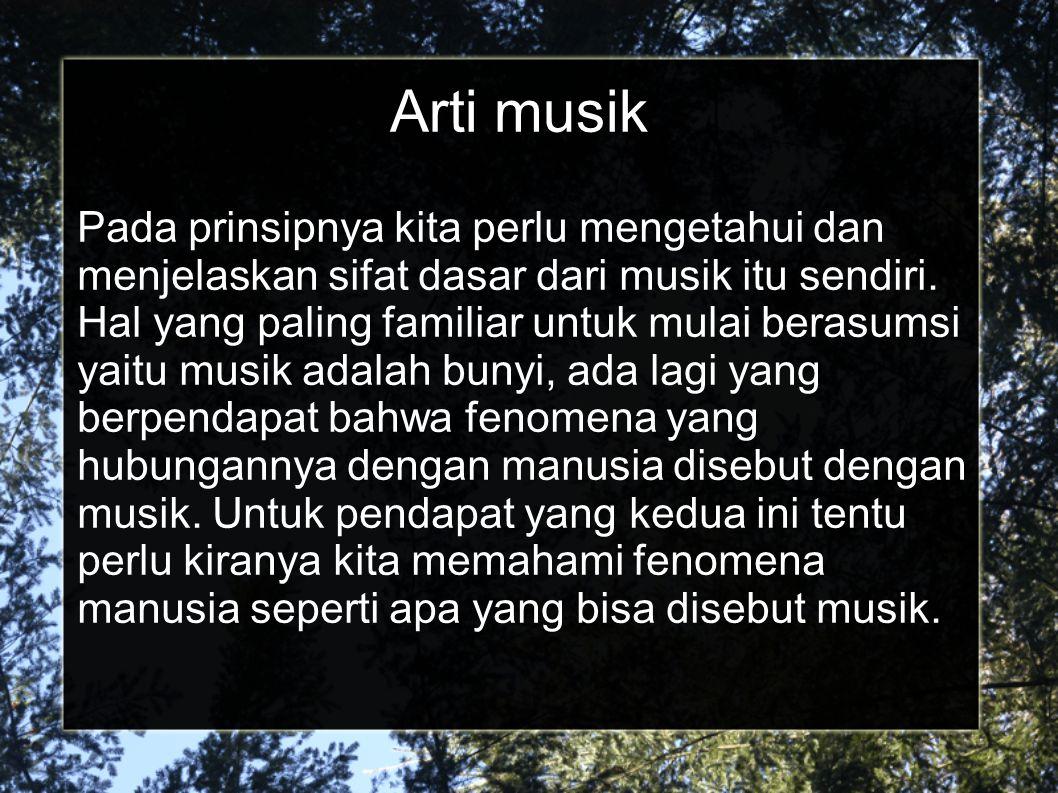 Arti musik Pada prinsipnya kita perlu mengetahui dan menjelaskan sifat dasar dari musik itu sendiri.
