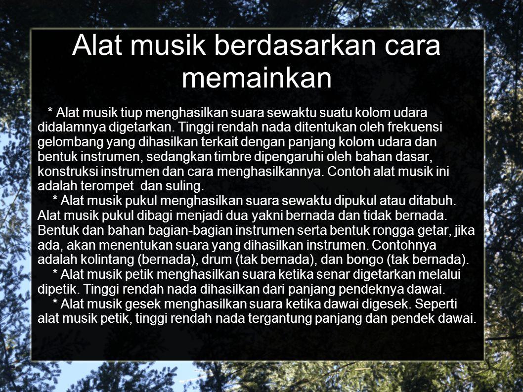 Alat musik berdasarkan cara memainkan * Alat musik tiup menghasilkan suara sewaktu suatu kolom udara didalamnya digetarkan. Tinggi rendah nada ditentu