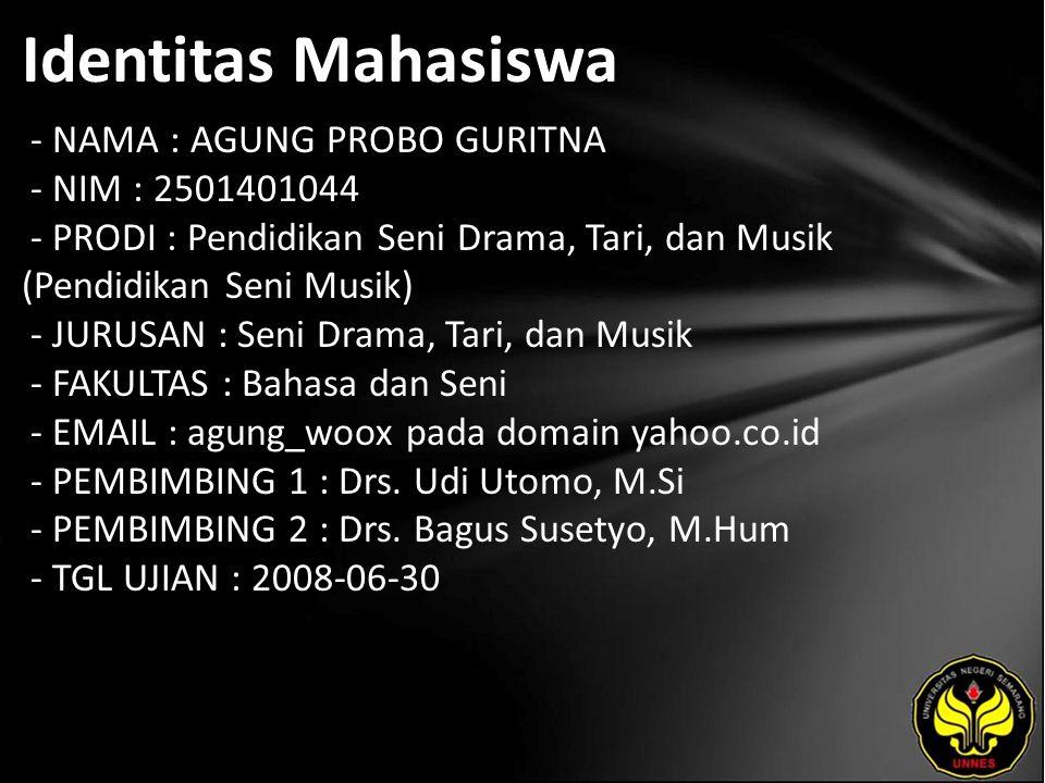 Identitas Mahasiswa - NAMA : AGUNG PROBO GURITNA - NIM : 2501401044 - PRODI : Pendidikan Seni Drama, Tari, dan Musik (Pendidikan Seni Musik) - JURUSAN