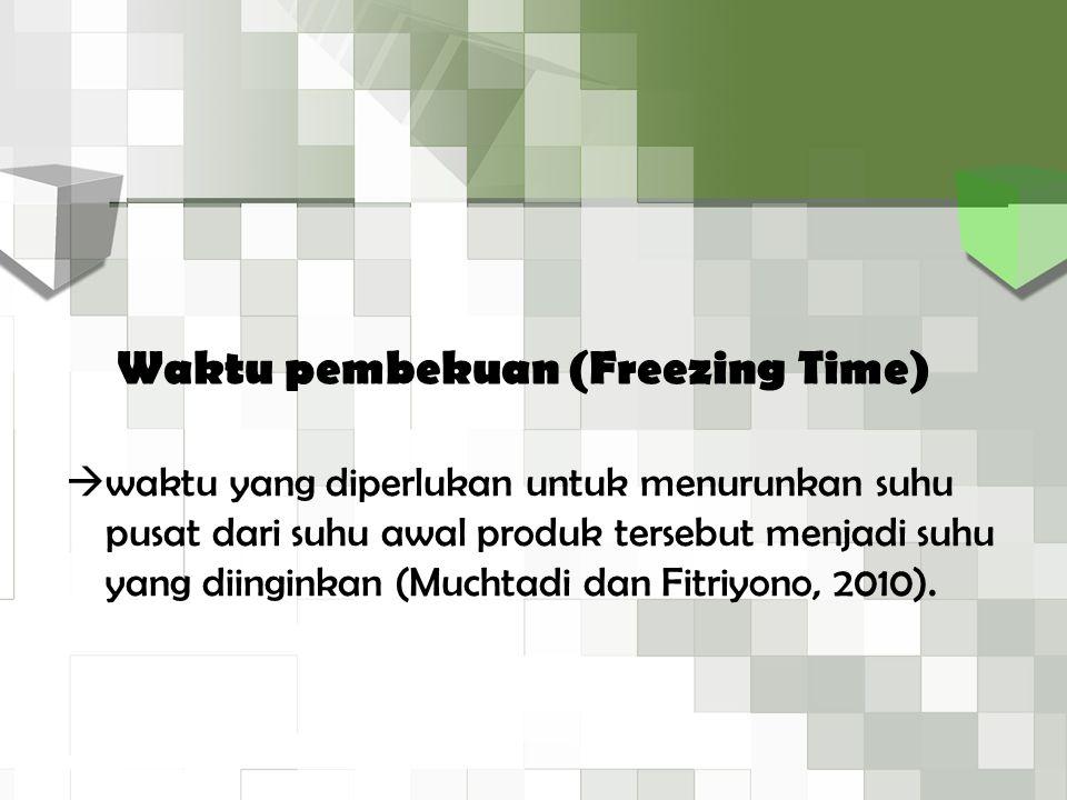  waktu yang diperlukan untuk menurunkan suhu pusat dari suhu awal produk tersebut menjadi suhu yang diinginkan (Muchtadi dan Fitriyono, 2010). Waktu