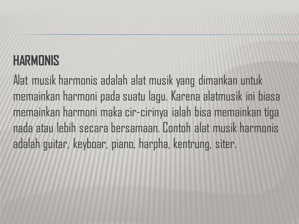 HARMONIS Alat musik harmonis adalah alat musik yang dimankan untuk memainkan harmoni pada suatu lagu. Karena alatmusik ini biasa memainkan harmoni mak
