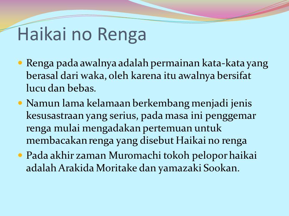 Haikai no Renga Renga pada awalnya adalah permainan kata-kata yang berasal dari waka, oleh karena itu awalnya bersifat lucu dan bebas. Namun lama kela