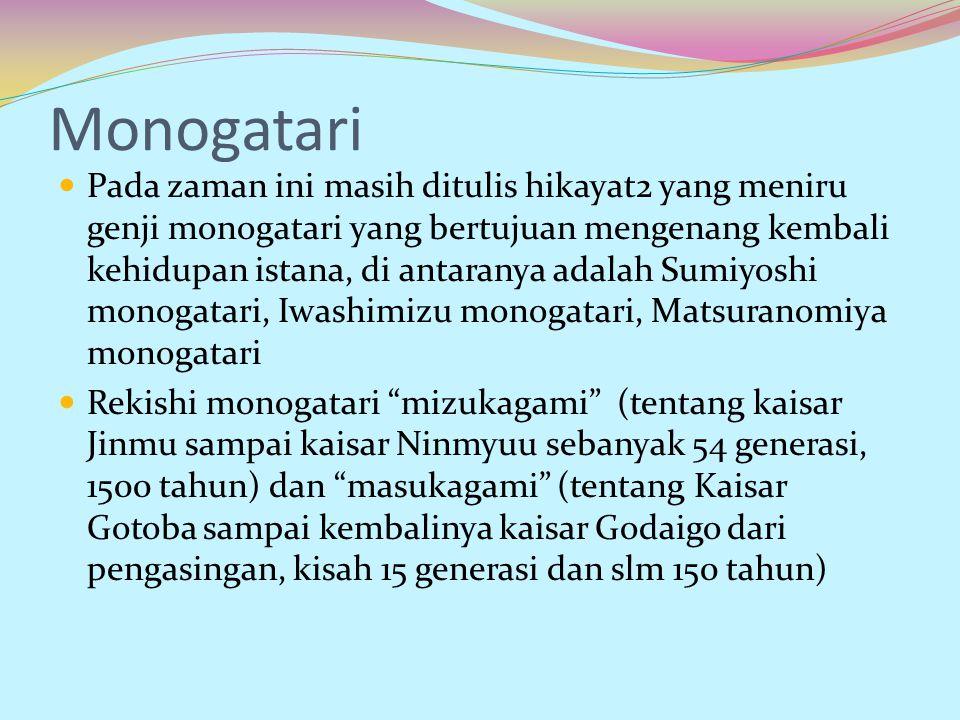 Monogatari Pada zaman ini masih ditulis hikayat2 yang meniru genji monogatari yang bertujuan mengenang kembali kehidupan istana, di antaranya adalah S