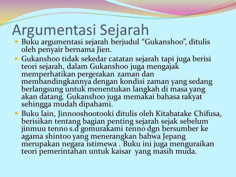 """Argumentasi Sejarah Buku argumentasi sejarah berjudul """"Gukanshoo"""", ditulis oleh penyair bernama Jien. Gukanshoo tidak sekedar catatan sejarah tapi jug"""