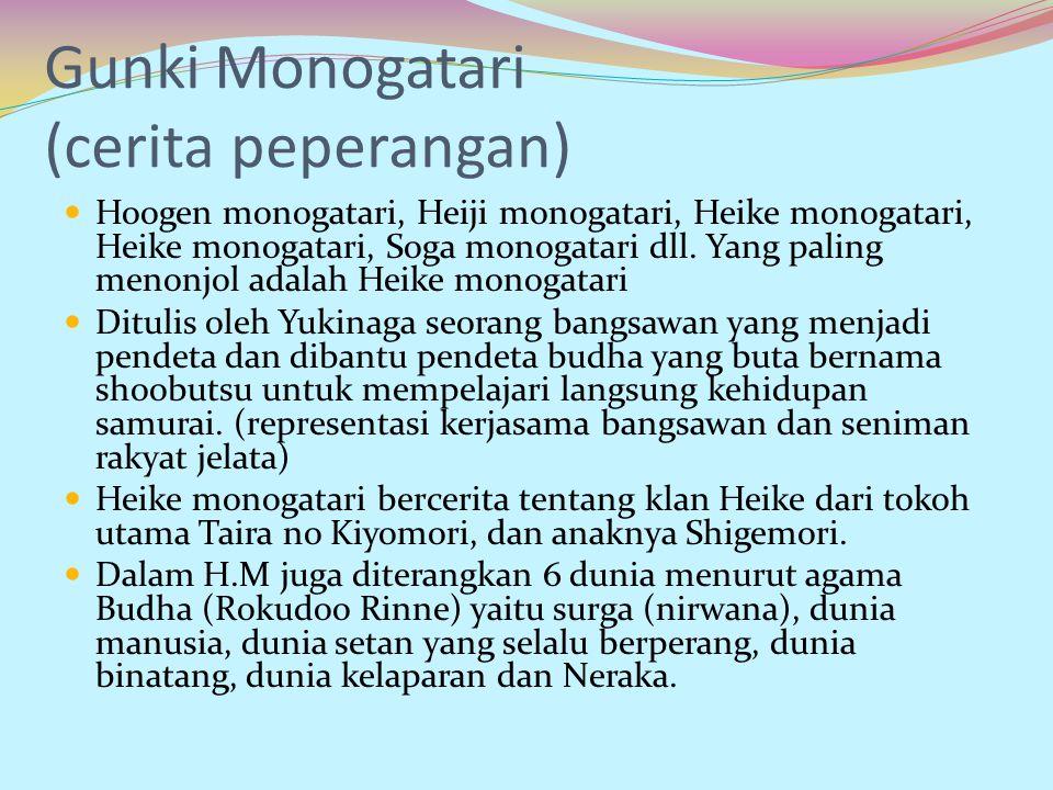 Gunki Monogatari (cerita peperangan) Hoogen monogatari, Heiji monogatari, Heike monogatari, Heike monogatari, Soga monogatari dll. Yang paling menonjo