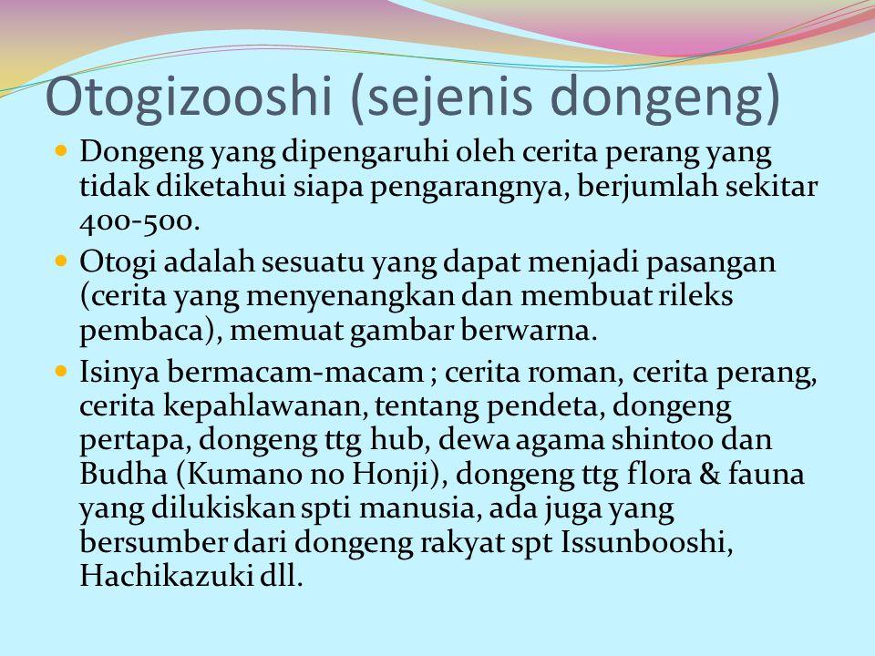 Otogizooshi (sejenis dongeng) Dongeng yang dipengaruhi oleh cerita perang yang tidak diketahui siapa pengarangnya, berjumlah sekitar 400-500. Otogi ad