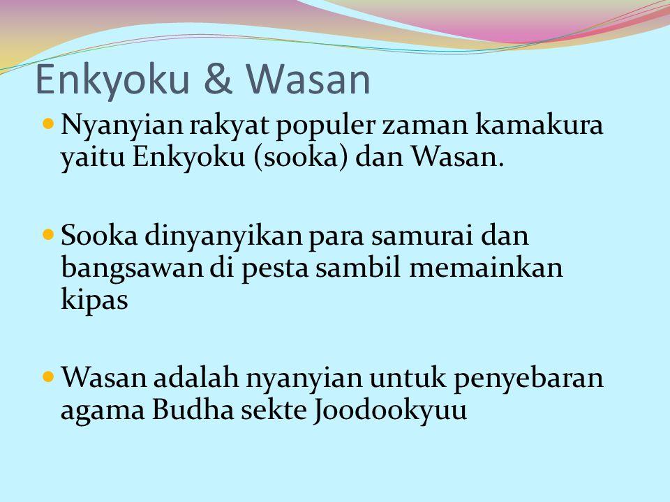 Enkyoku & Wasan Nyanyian rakyat populer zaman kamakura yaitu Enkyoku (sooka) dan Wasan. Sooka dinyanyikan para samurai dan bangsawan di pesta sambil m