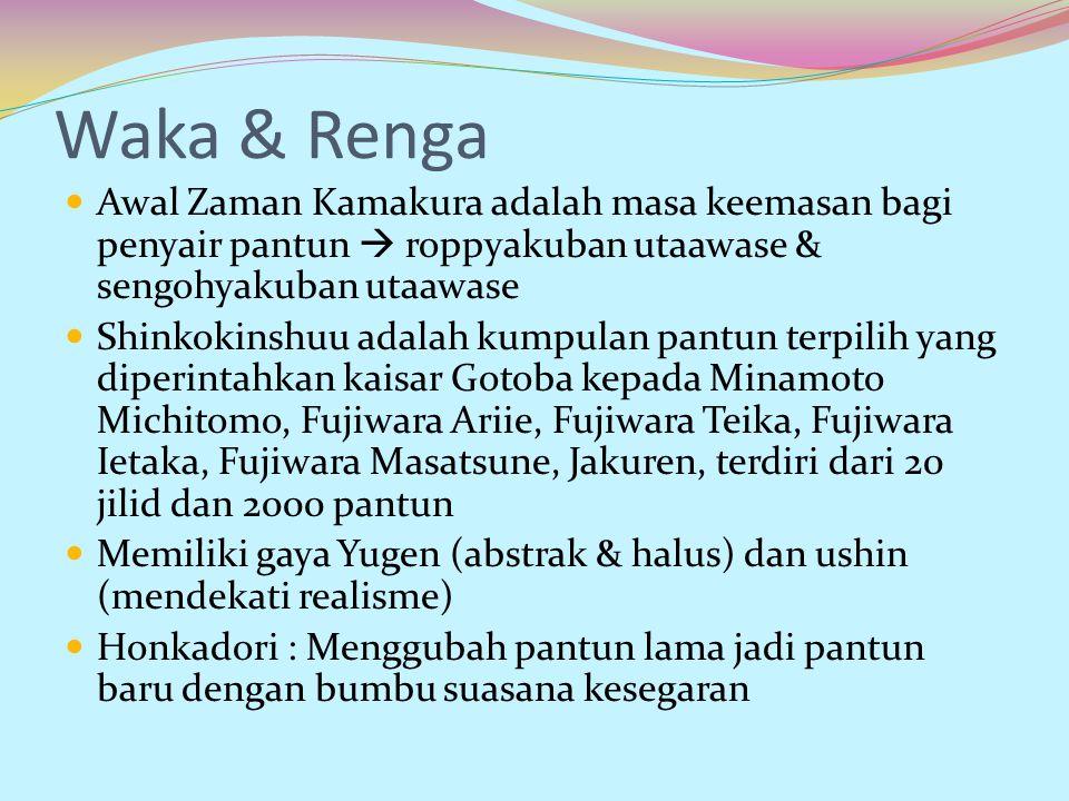 Waka & Renga Awal Zaman Kamakura adalah masa keemasan bagi penyair pantun  roppyakuban utaawase & sengohyakuban utaawase Shinkokinshuu adalah kumpula