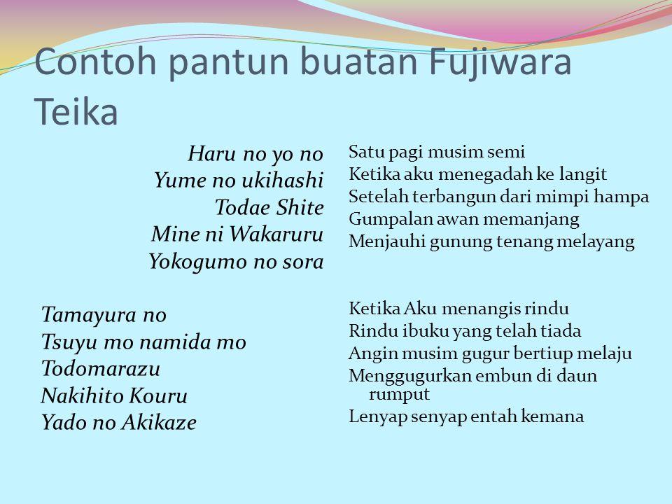 Contoh pantun buatan Fujiwara Teika Haru no yo no Yume no ukihashi Todae Shite Mine ni Wakaruru Yokogumo no sora Tamayura no Tsuyu mo namida mo Todoma