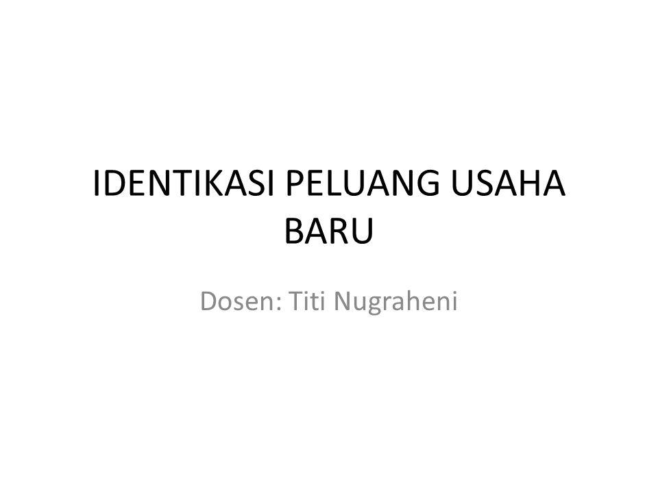IDENTIKASI PELUANG USAHA BARU Dosen: Titi Nugraheni