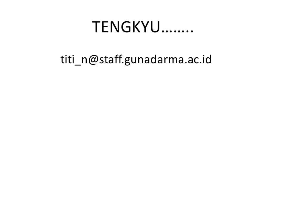 TENGKYU…….. titi_n@staff.gunadarma.ac.id