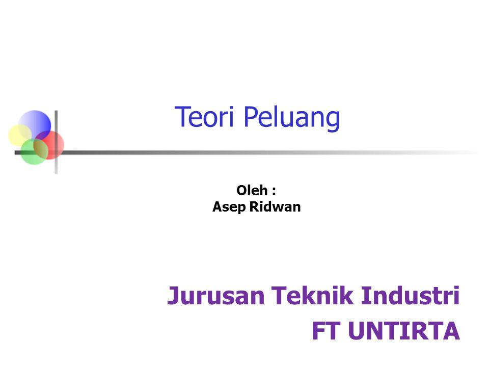 Teori Peluang Oleh : Asep Ridwan Jurusan Teknik Industri FT UNTIRTA