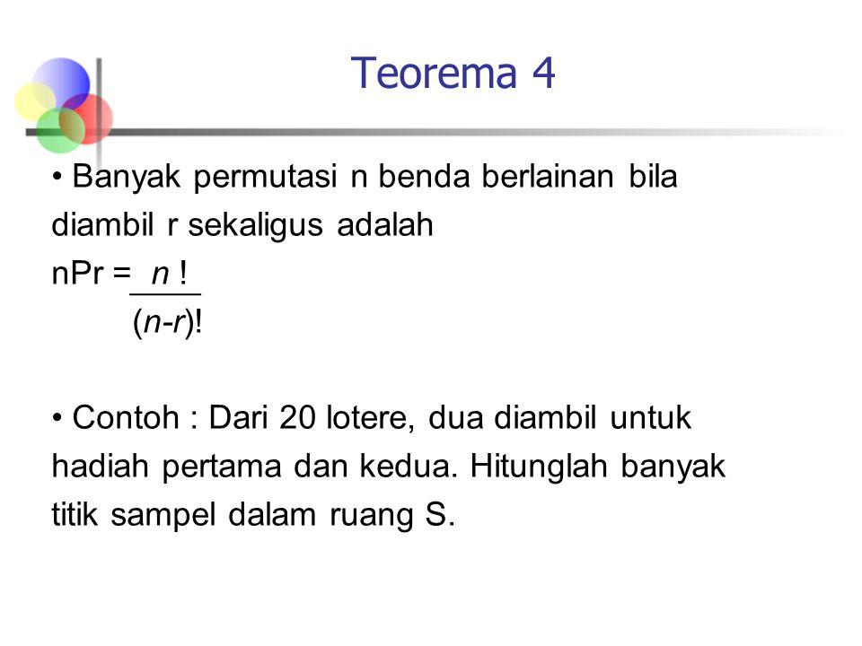 Teorema 4 Banyak permutasi n benda berlainan bila diambil r sekaligus adalah nPr = n ! (n-r)! Contoh : Dari 20 lotere, dua diambil untuk hadiah pertam