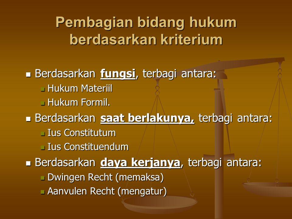 Pembagian bidang hukum berdasarkan kriterium Berdasarkan fungsi, terbagi antara: Berdasarkan fungsi, terbagi antara: Hukum Materiil Hukum Materiil Huk