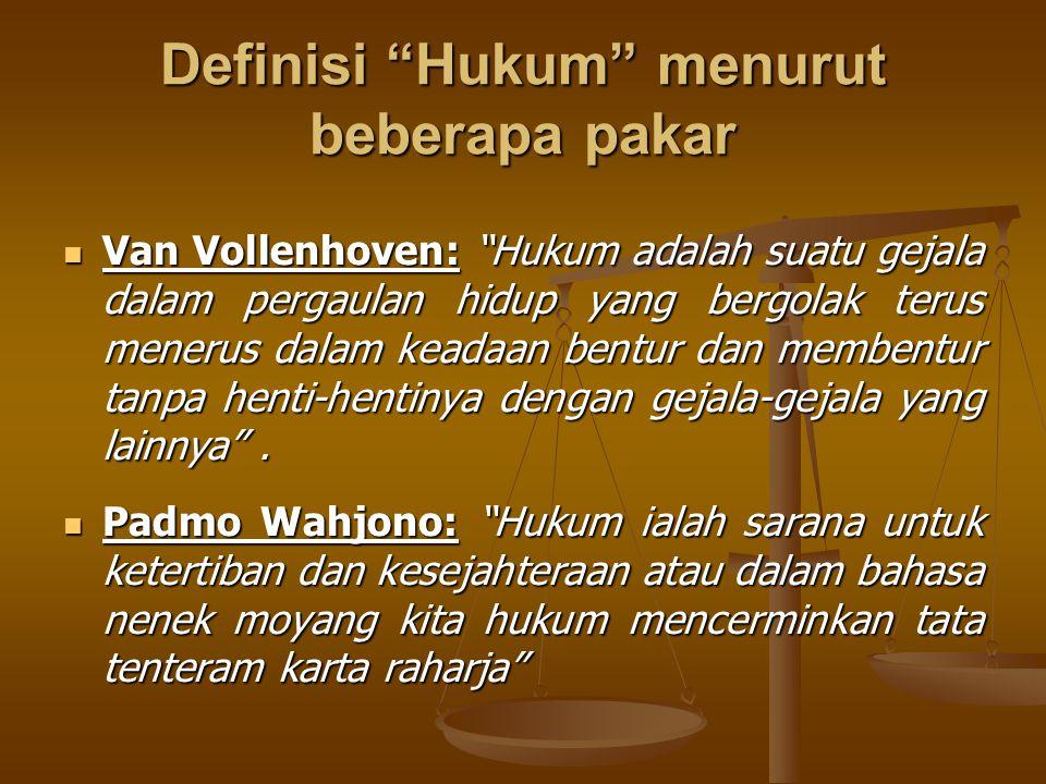"""Definisi """"Hukum"""" menurut beberapa pakar Van Vollenhoven: """"Hukum adalah suatu gejala dalam pergaulan hidup yang bergolak terus menerus dalam keadaan be"""