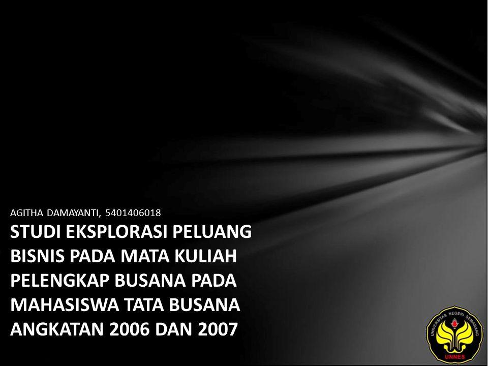 AGITHA DAMAYANTI, 5401406018 STUDI EKSPLORASI PELUANG BISNIS PADA MATA KULIAH PELENGKAP BUSANA PADA MAHASISWA TATA BUSANA ANGKATAN 2006 DAN 2007