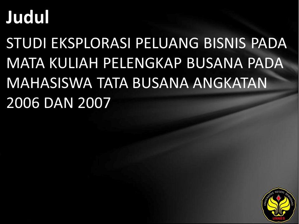 Judul STUDI EKSPLORASI PELUANG BISNIS PADA MATA KULIAH PELENGKAP BUSANA PADA MAHASISWA TATA BUSANA ANGKATAN 2006 DAN 2007