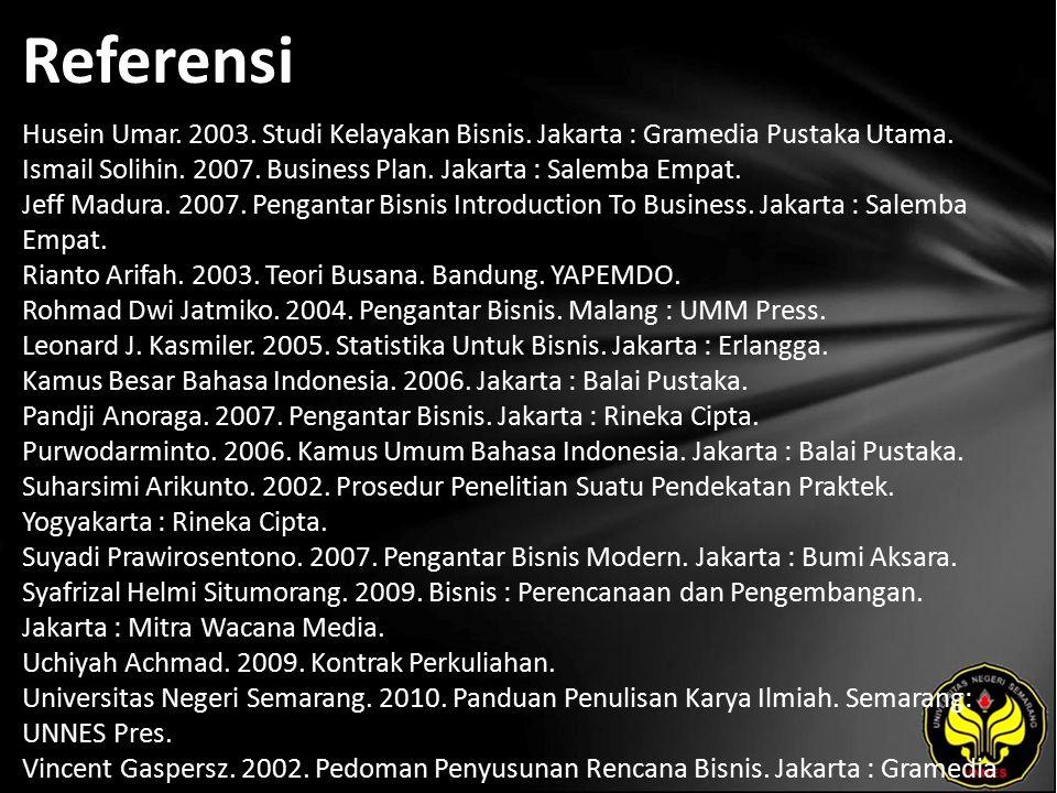 Referensi Husein Umar.2003. Studi Kelayakan Bisnis.