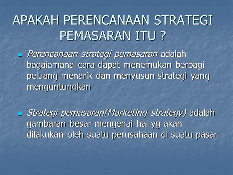 APAKAH PERENCANAAN STRATEGI PEMASARAN ITU ? Perencanaan strategi pemasaran adalah bagaiamana cara dapat menemukan berbagi peluang menarik dan menyusun