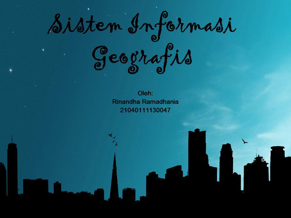 Sistem Informasi Geografis Oleh: Rinandha Ramadhania 21040111130047