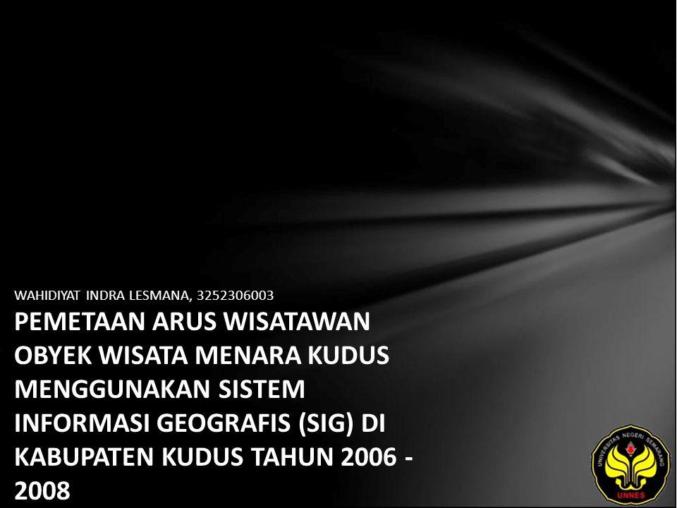 WAHIDIYAT INDRA LESMANA, 3252306003 PEMETAAN ARUS WISATAWAN OBYEK WISATA MENARA KUDUS MENGGUNAKAN SISTEM INFORMASI GEOGRAFIS (SIG) DI KABUPATEN KUDUS TAHUN 2006 - 2008
