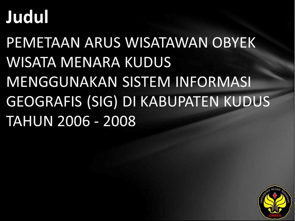 Judul PEMETAAN ARUS WISATAWAN OBYEK WISATA MENARA KUDUS MENGGUNAKAN SISTEM INFORMASI GEOGRAFIS (SIG) DI KABUPATEN KUDUS TAHUN 2006 - 2008