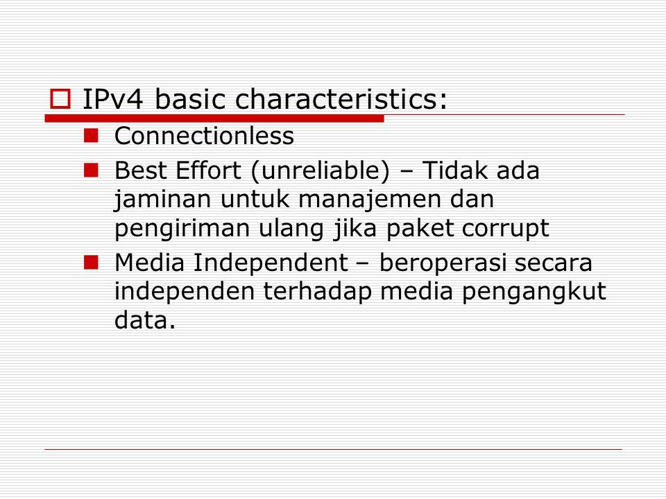  IPv4 basic characteristics: Connectionless Best Effort (unreliable) – Tidak ada jaminan untuk manajemen dan pengiriman ulang jika paket corrupt Medi