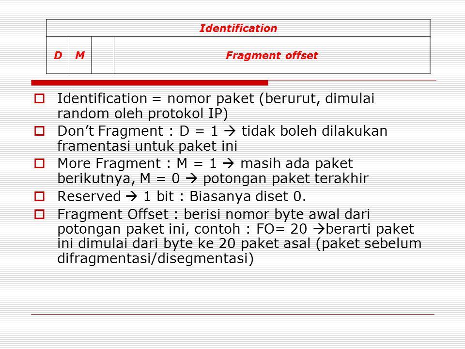  Identification = nomor paket (berurut, dimulai random oleh protokol IP)  Don't Fragment : D = 1  tidak boleh dilakukan framentasi untuk paket ini