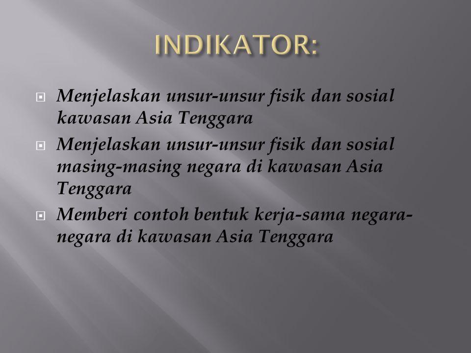  Menjelaskan unsur-unsur fisik dan sosial kawasan Asia Tenggara  Menjelaskan unsur-unsur fisik dan sosial masing-masing negara di kawasan Asia Tenggara  Memberi contoh bentuk kerja-sama negara- negara di kawasan Asia Tenggara