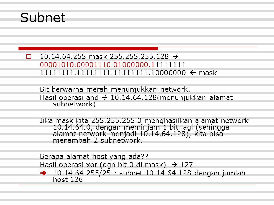 Subnet  10.14.64.255 mask 255.255.255.128  00001010.00001110.01000000.11111111 11111111.11111111.11111111.10000000  mask Bit berwarna merah menunju