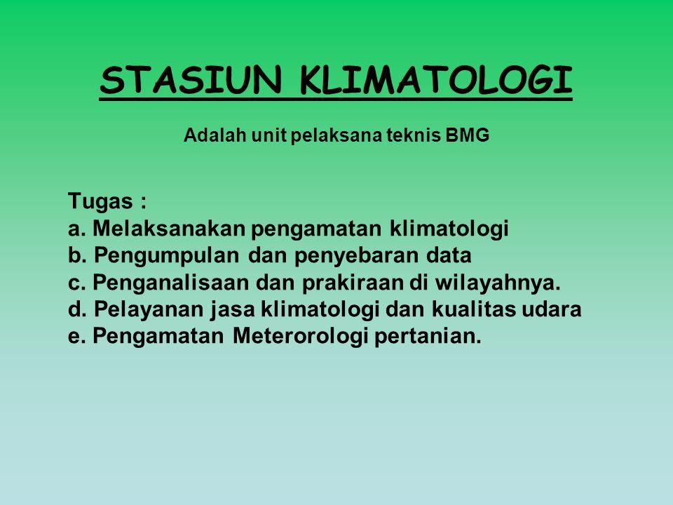 STASIUN KLIMATOLOGI Adalah unit pelaksana teknis BMG Tugas : a. Melaksanakan pengamatan klimatologi b. Pengumpulan dan penyebaran data c. Penganalisaa