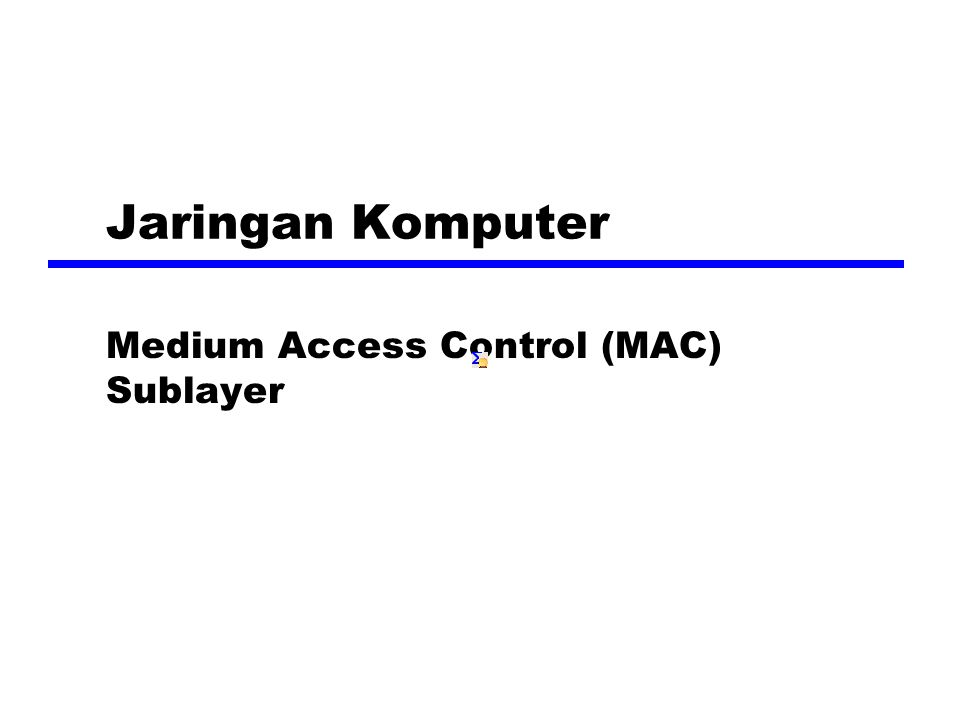 Jaringan Komputer Medium Access Control (MAC) Sublayer